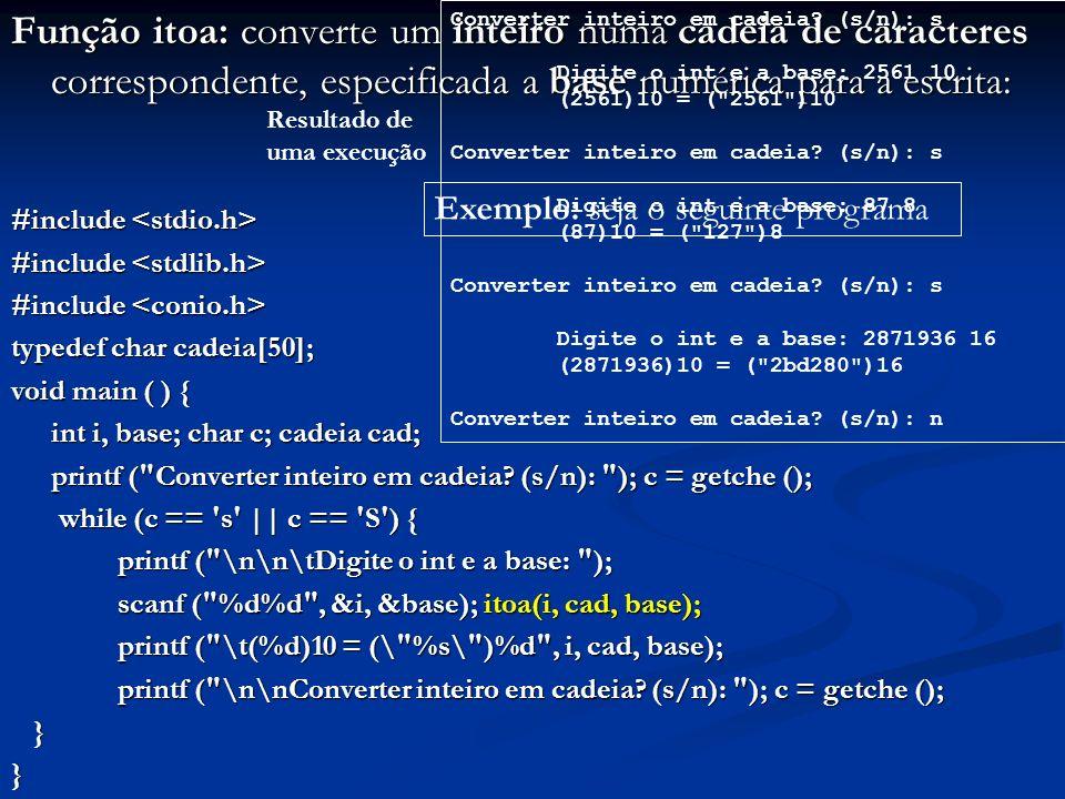 Função itoa: converte um inteiro numa cadeia de caracteres correspondente, especificada a base numérica para a escrita: #include #include typedef char