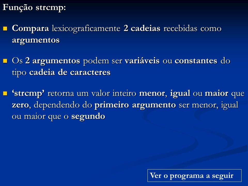Função strcmp: Compara lexicograficamente 2 cadeias recebidas como argumentos Compara lexicograficamente 2 cadeias recebidas como argumentos Os 2 argu