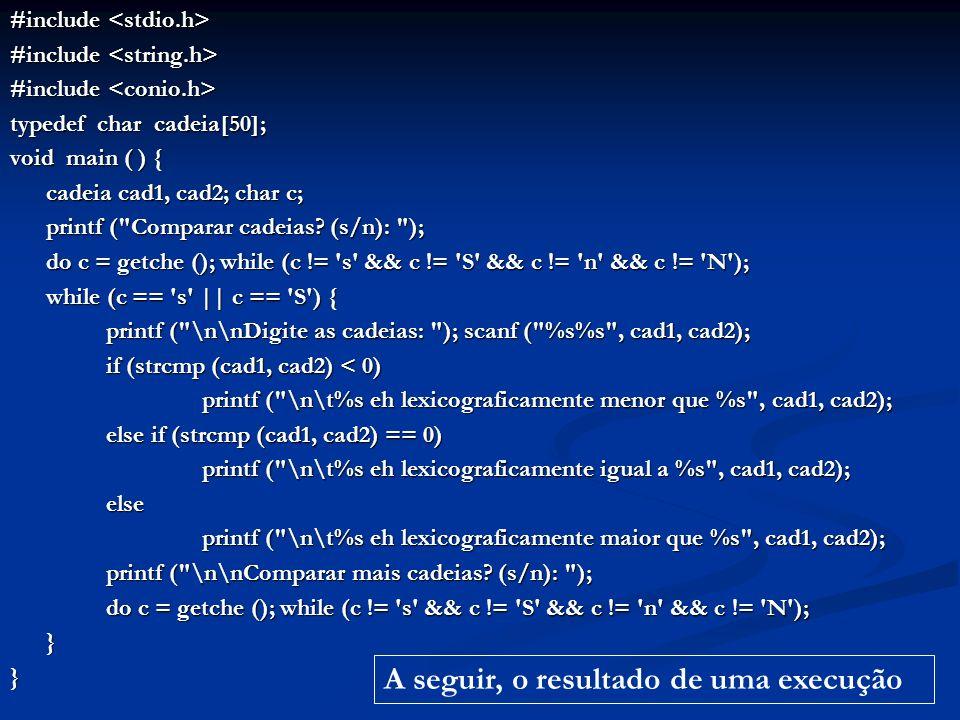 #include #include typedef char cadeia[50]; void main ( ) { cadeia cad1, cad2; char c; printf (