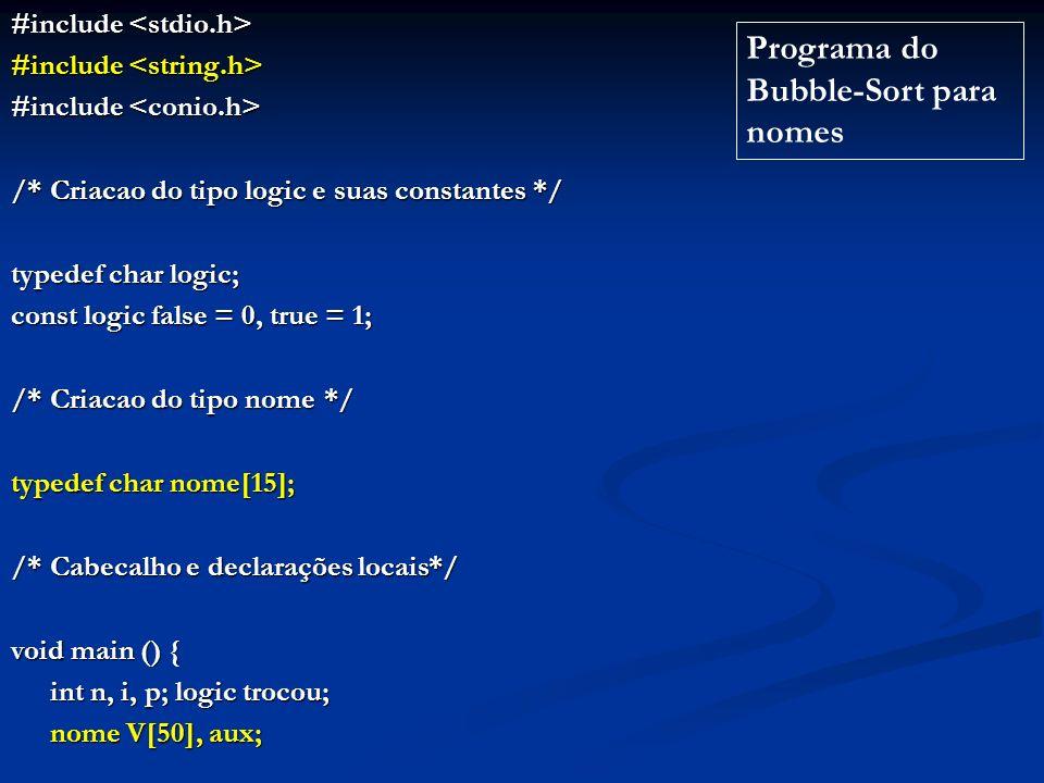 #include #include /*Criacao do tipo logic e suas constantes*/ typedef char logic; const logic false = 0, true = 1; /*Criacao do tipo nome*/ typedef ch
