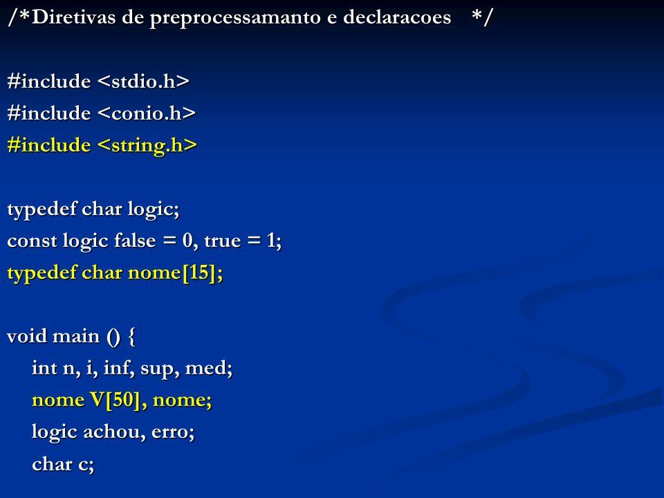 /*Diretivas de preprocessamanto e declaracoes*/ #include #include typedef char logic; const logic false = 0, true = 1; typedef char nome[15]; void mai