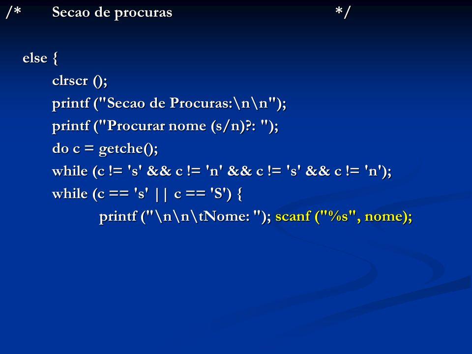 /*Secao de procuras*/ else { clrscr (); printf (