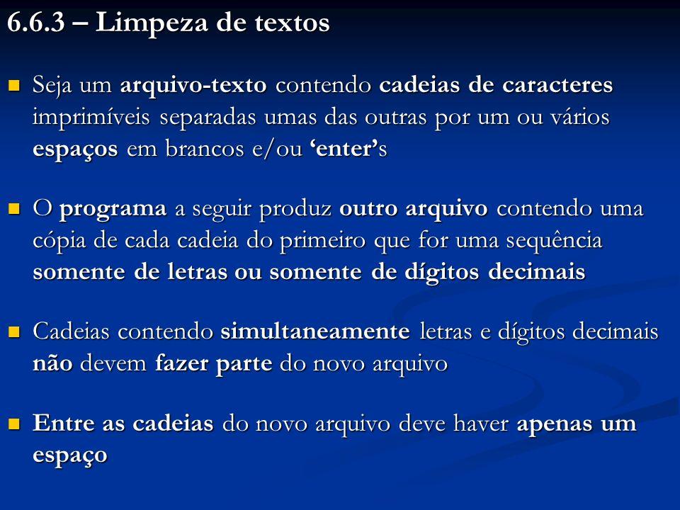 6.6.3 – Limpeza de textos Seja um arquivo-texto contendo cadeias de caracteres imprimíveis separadas umas das outras por um ou vários espaços em branc