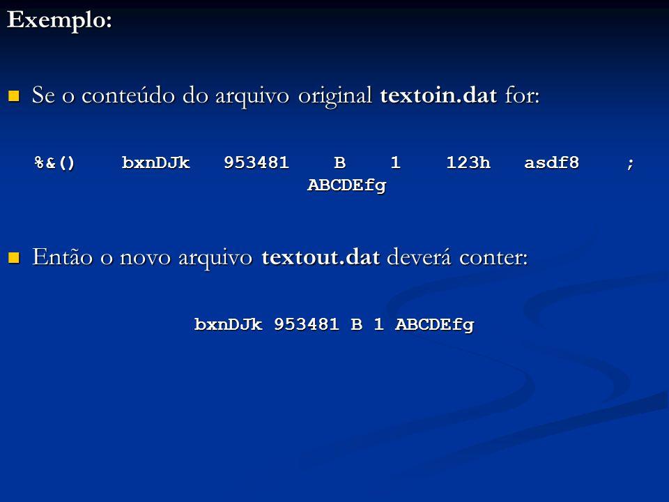 Exemplo: Se o conteúdo do arquivo original textoin.dat for: Se o conteúdo do arquivo original textoin.dat for: %&() bxnDJk 953481 B 1 123h asdf8 ; ABC