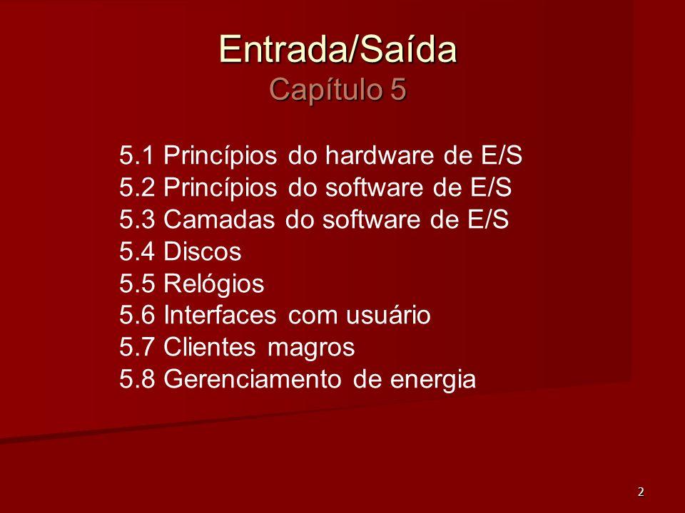 2 Entrada/Saída Capítulo 5 5.1 Princípios do hardware de E/S 5.2 Princípios do software de E/S 5.3 Camadas do software de E/S 5.4 Discos 5.5 Relógios