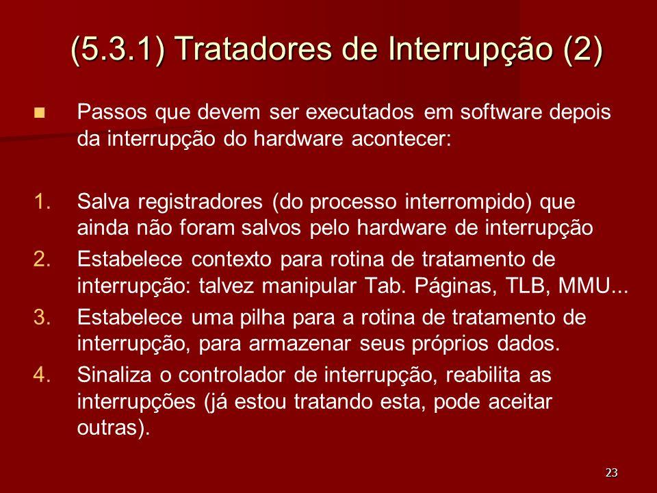23 (5.3.1) Tratadores de Interrupção (2) Passos que devem ser executados em software depois da interrupção do hardware acontecer: 1. 1.Salva registrad