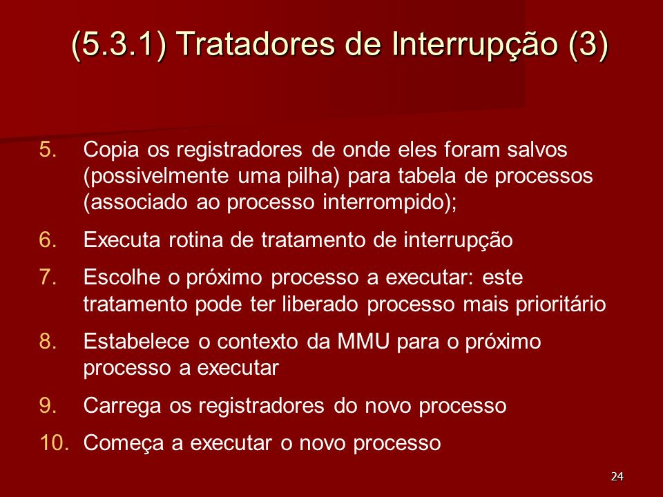 24 (5.3.1) Tratadores de Interrupção (3) 5. 5.Copia os registradores de onde eles foram salvos (possivelmente uma pilha) para tabela de processos (ass