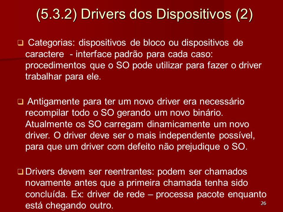 26 (5.3.2) Drivers dos Dispositivos (2) Categorias: dispositivos de bloco ou dispositivos de caractere - interface padrão para cada caso: procedimento