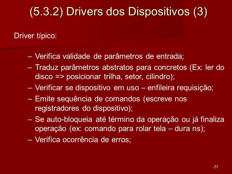 27 (5.3.2) Drivers dos Dispositivos (3) Driver típico: –Verifica validade de parâmetros de entrada; –Traduz parâmetros abstratos para concretos (Ex: l