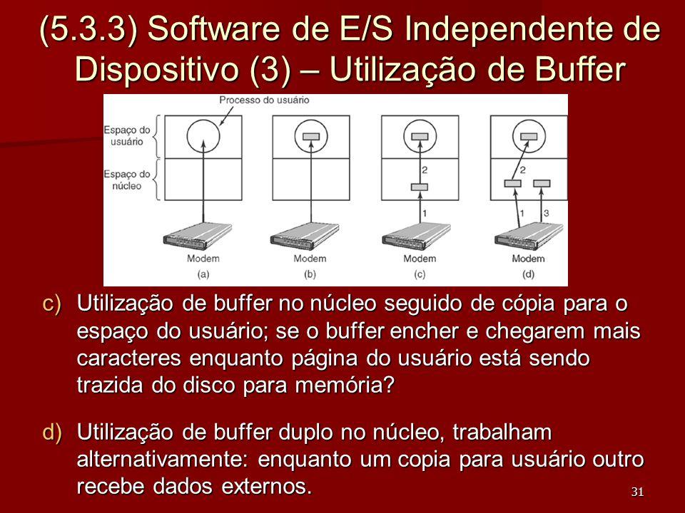 31 (5.3.3) Software de E/S Independente de Dispositivo (3) – Utilização de Buffer c)Utilização de buffer no núcleo seguido de cópia para o espaço do u