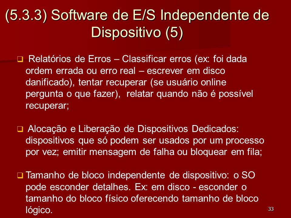 33 (5.3.3) Software de E/S Independente de Dispositivo (5) Relatórios de Erros – Classificar erros (ex: foi dada ordem errada ou erro real – escrever