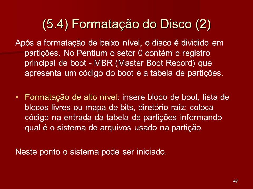 47 (5.4) Formatação do Disco (2) Após a formatação de baixo nível, o disco é dividido em partições. No Pentium o setor 0 contém o registro principal d