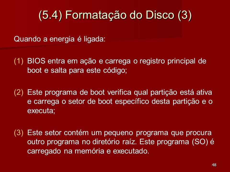 48 (5.4) Formatação do Disco (3) Quando a energia é ligada: (1) (1)BIOS entra em ação e carrega o registro principal de boot e salta para este código;