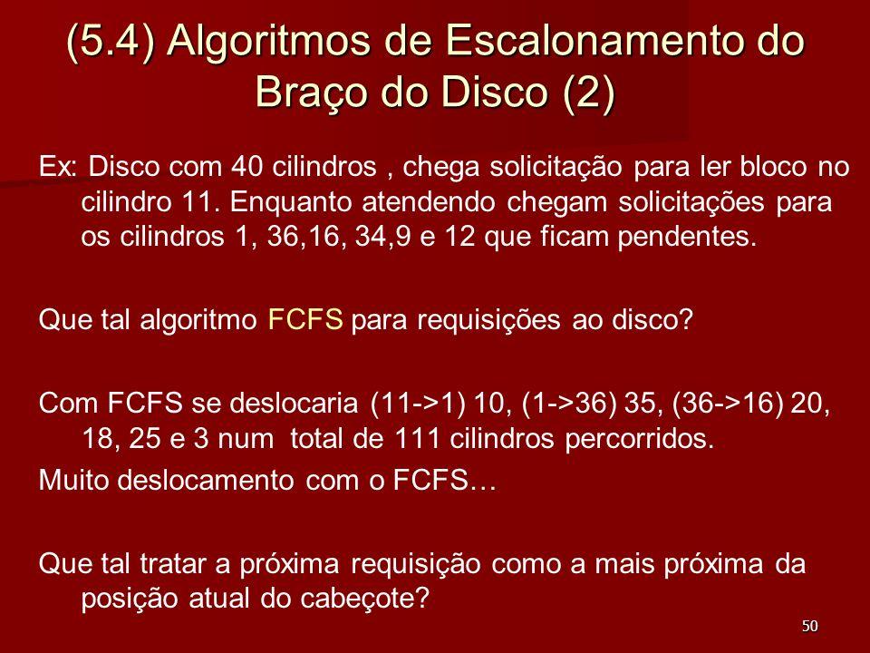 50 (5.4) Algoritmos de Escalonamento do Braço do Disco (2) Ex: Disco com 40 cilindros, chega solicitação para ler bloco no cilindro 11. Enquanto atend