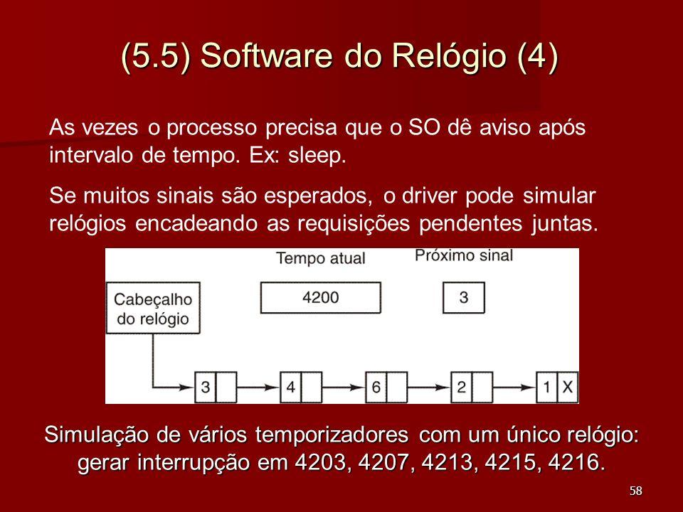 58 (5.5) Software do Relógio (4) Simulação de vários temporizadores com um único relógio: gerar interrupção em 4203, 4207, 4213, 4215, 4216. As vezes