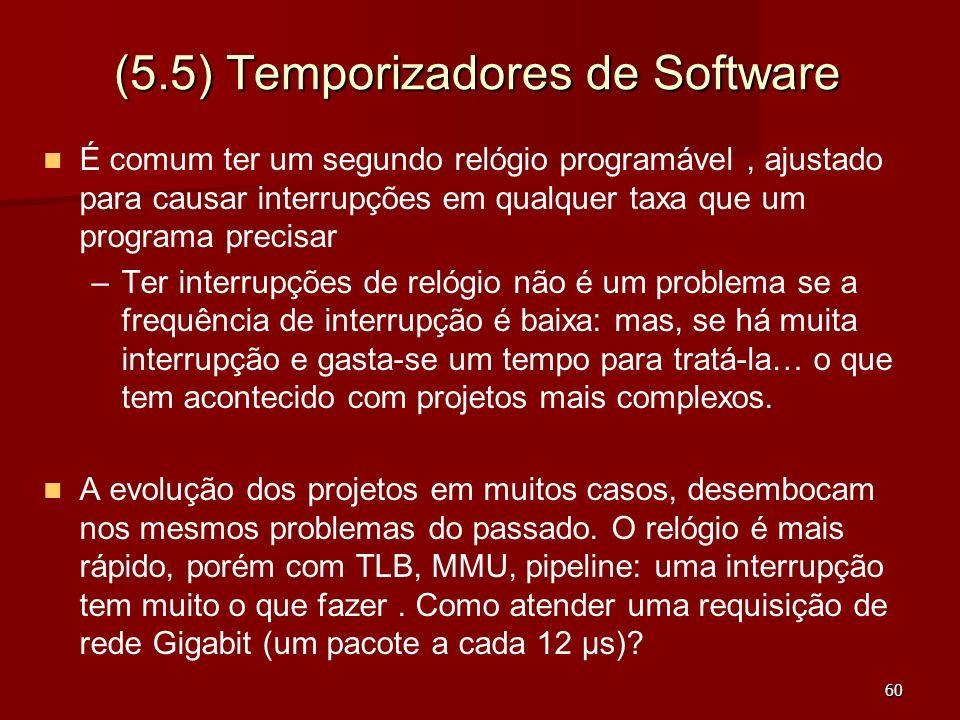 60 (5.5) Temporizadores de Software É comum ter um segundo relógio programável, ajustado para causar interrupções em qualquer taxa que um programa pre