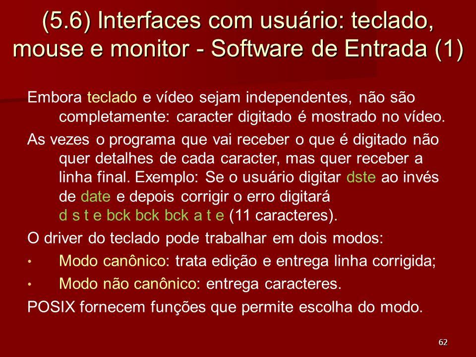 62 (5.6) Interfaces com usuário: teclado, mouse e monitor - Software de Entrada (1) Embora teclado e vídeo sejam independentes, não são completamente:
