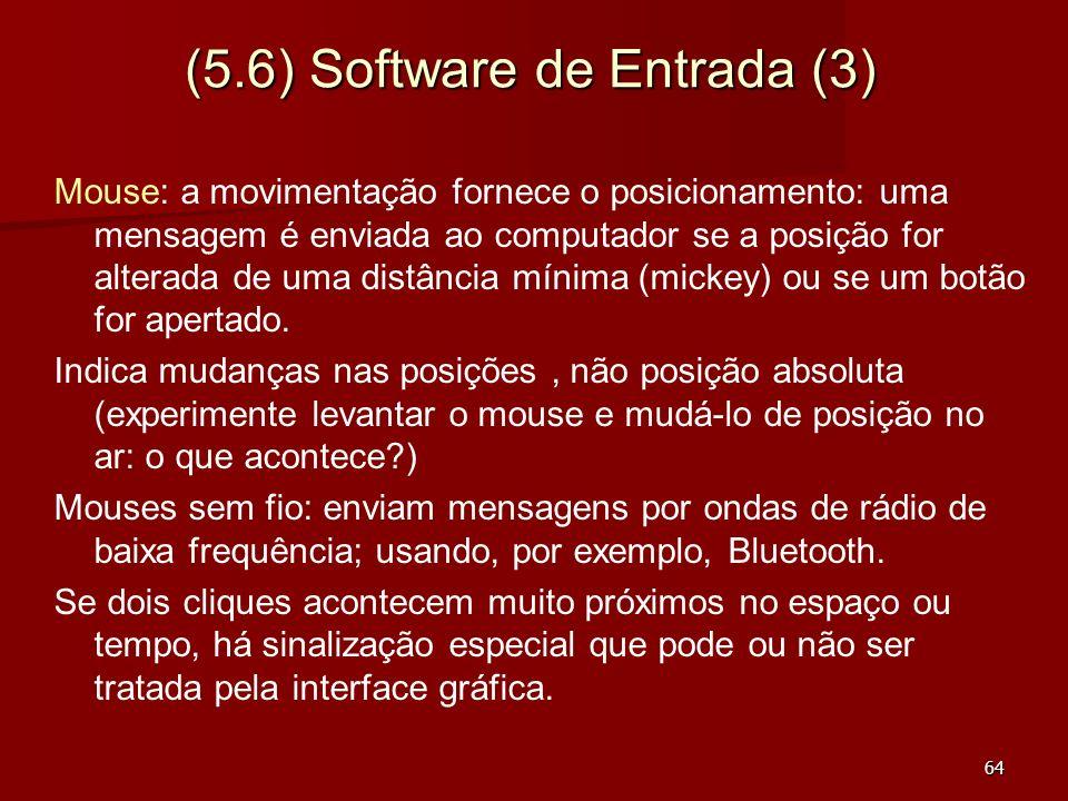 64 (5.6) Software de Entrada (3) Mouse: a movimentação fornece o posicionamento: uma mensagem é enviada ao computador se a posição for alterada de uma