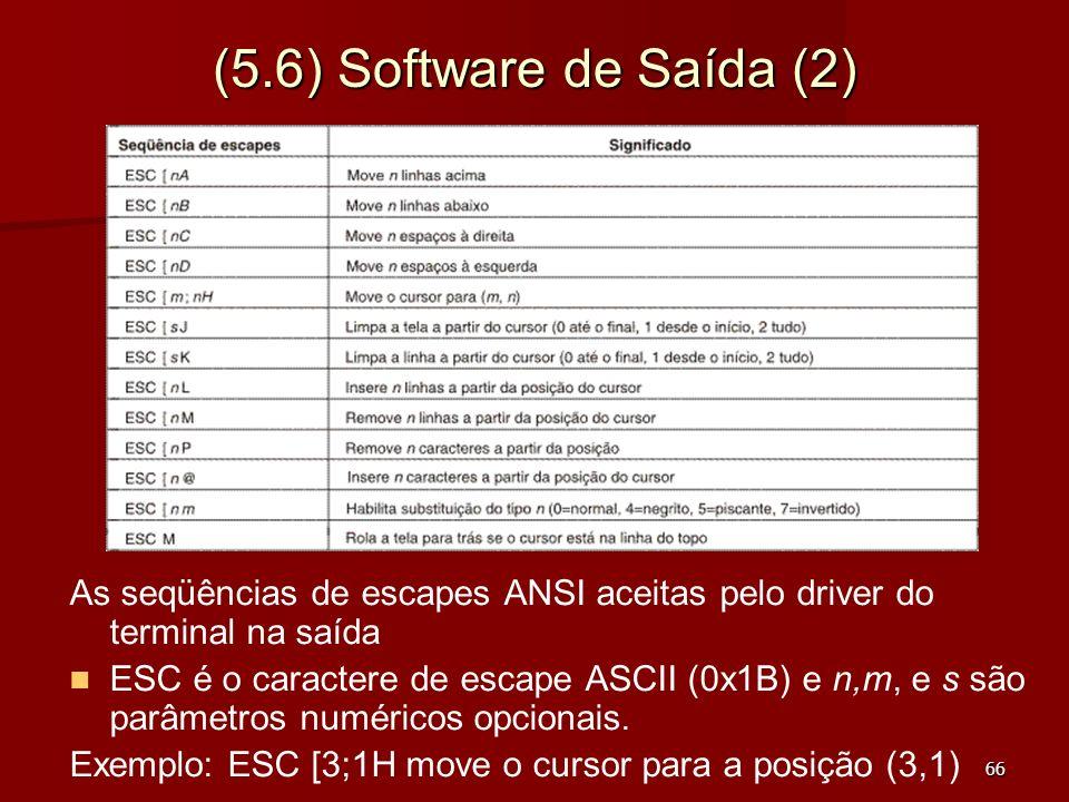66 (5.6) Software de Saída (2) As seqüências de escapes ANSI aceitas pelo driver do terminal na saída ESC é o caractere de escape ASCII (0x1B) e n,m,