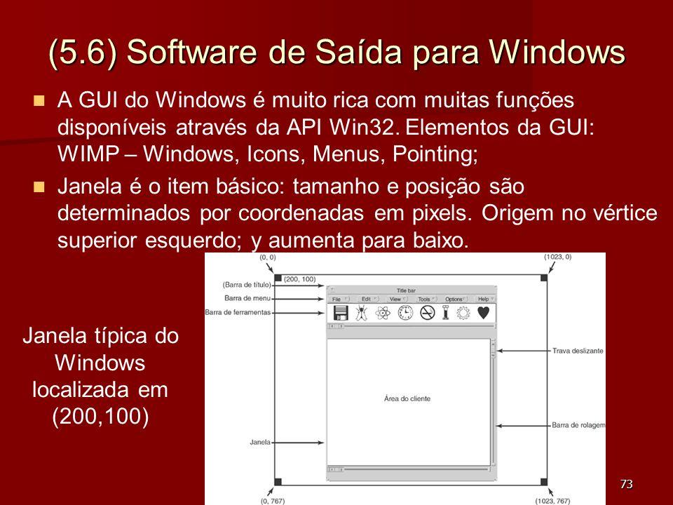 73 (5.6) Software de Saída para Windows A GUI do Windows é muito rica com muitas funções disponíveis através da API Win32. Elementos da GUI: WIMP – Wi