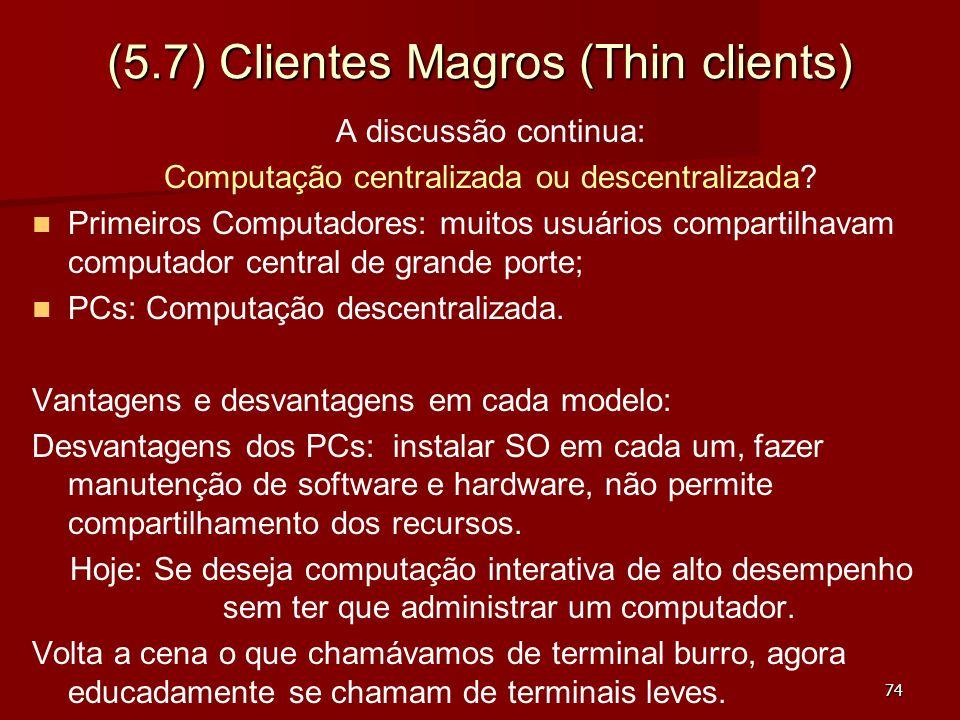 74 (5.7) Clientes Magros (Thin clients) A discussão continua: Computação centralizada ou descentralizada? Primeiros Computadores: muitos usuários comp