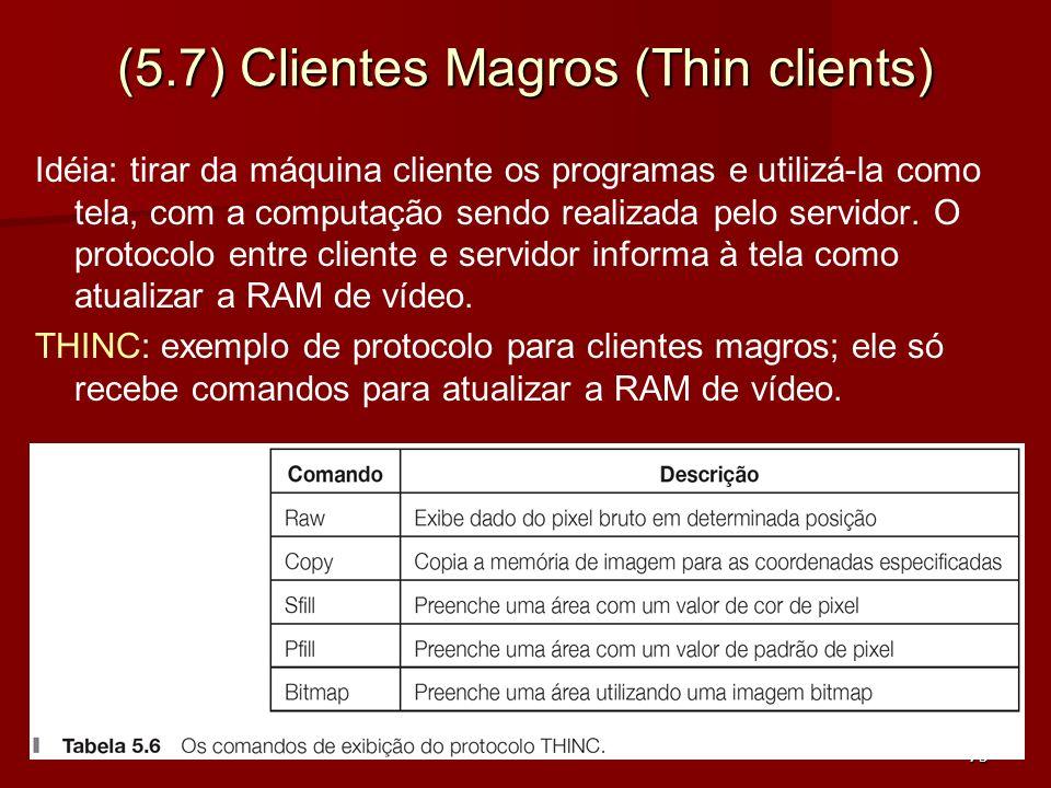 75 (5.7) Clientes Magros (Thin clients) Idéia: tirar da máquina cliente os programas e utilizá-la como tela, com a computação sendo realizada pelo ser