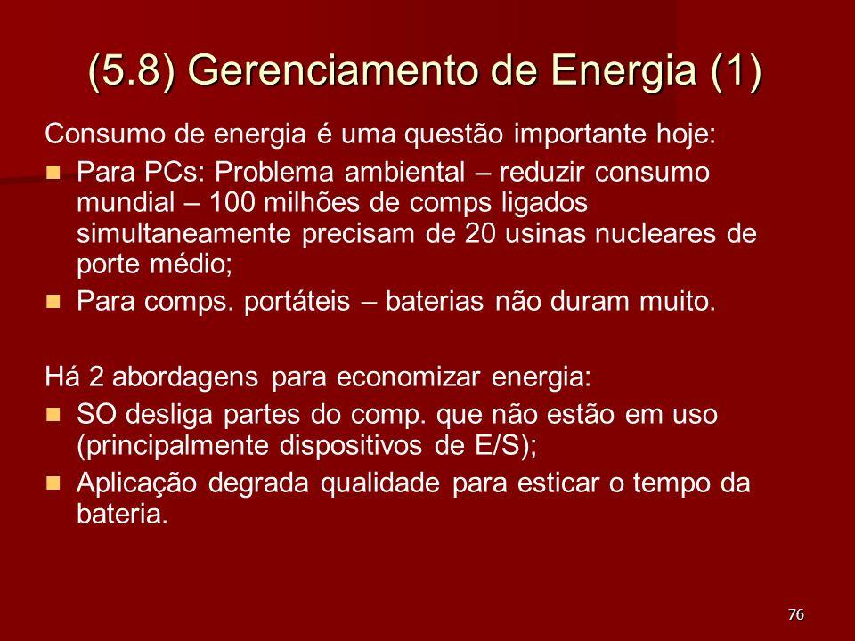 76 (5.8) Gerenciamento de Energia (1) Consumo de energia é uma questão importante hoje: Para PCs: Problema ambiental – reduzir consumo mundial – 100 m