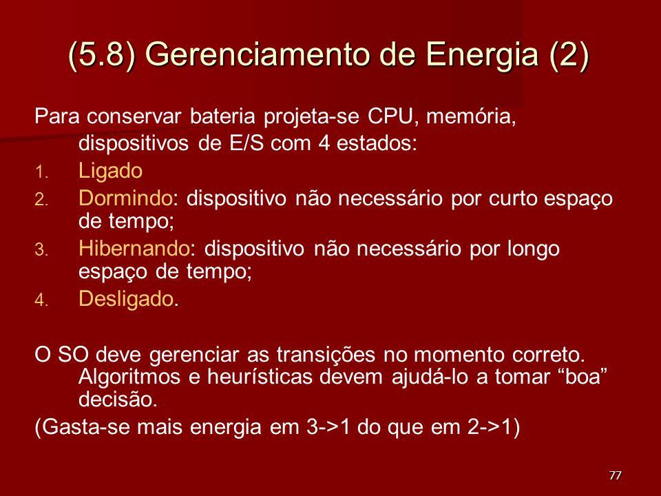 77 (5.8) Gerenciamento de Energia (2) Para conservar bateria projeta-se CPU, memória, dispositivos de E/S com 4 estados: 1. 1. Ligado 2. 2. Dormindo: