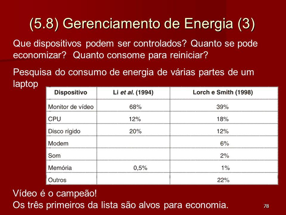 78 (5.8) Gerenciamento de Energia (3) Vídeo é o campeão! Os três primeiros da lista são alvos para economia. Que dispositivos podem ser controlados? Q