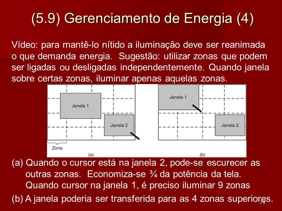 79 (5.9) Gerenciamento de Energia (4) Vídeo: para mantê-lo nítido a iluminação deve ser reanimada o que demanda energia. Sugestão: utilizar zonas que