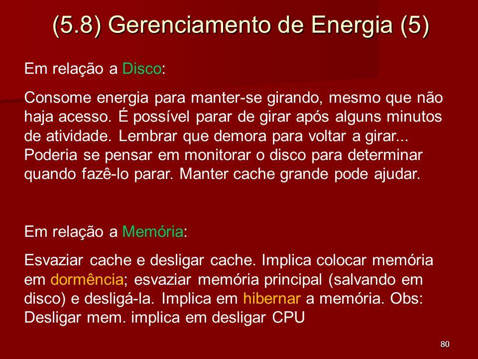 80 (5.8) Gerenciamento de Energia (5) Em relação a Disco: Consome energia para manter-se girando, mesmo que não haja acesso. É possível parar de girar