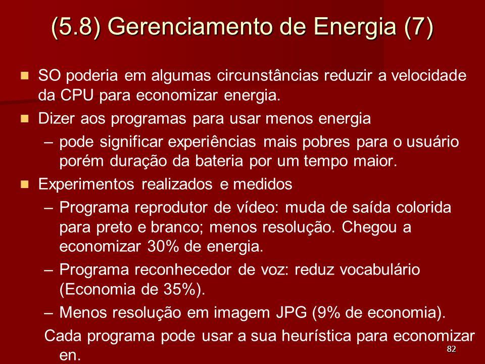 82 (5.8) Gerenciamento de Energia (7) SO poderia em algumas circunstâncias reduzir a velocidade da CPU para economizar energia. Dizer aos programas pa