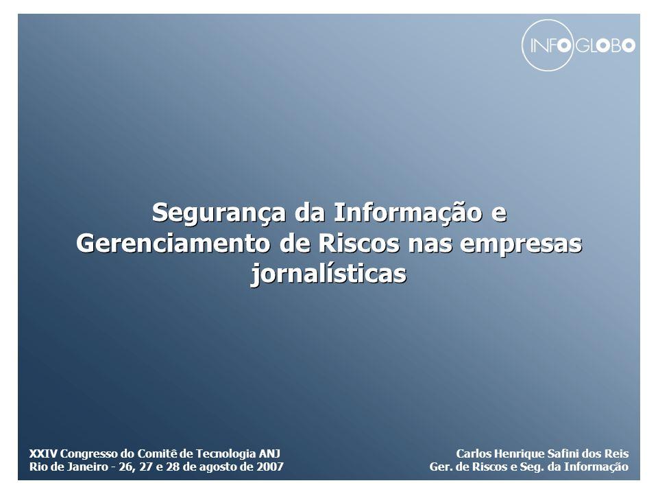 CONFIDENCIAL Segurança da Informação e Gerenciamento de Riscos nas empresas jornalísticas Carlos Henrique Safini dos Reis Ger. de Riscos e Seg. da Inf