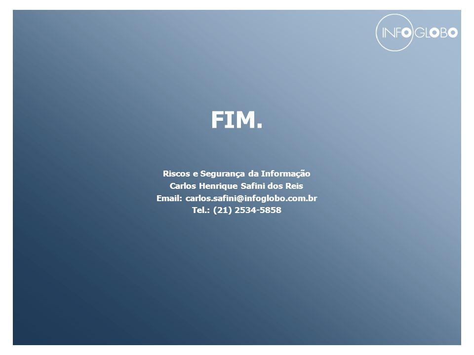 CONFIDENCIAL FIM. Riscos e Segurança da Informação Carlos Henrique Safini dos Reis Email: carlos.safini@infoglobo.com.br Tel.: (21) 2534-5858