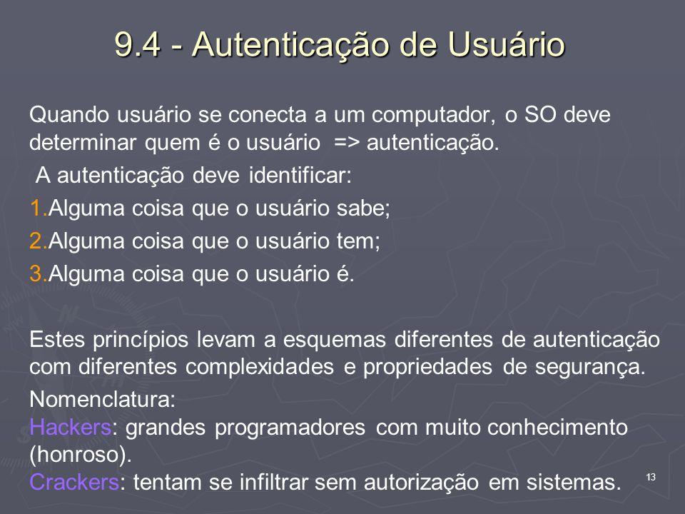 13 9.4 - Autenticação de Usuário Quando usuário se conecta a um computador, o SO deve determinar quem é o usuário => autenticação. A autenticação deve