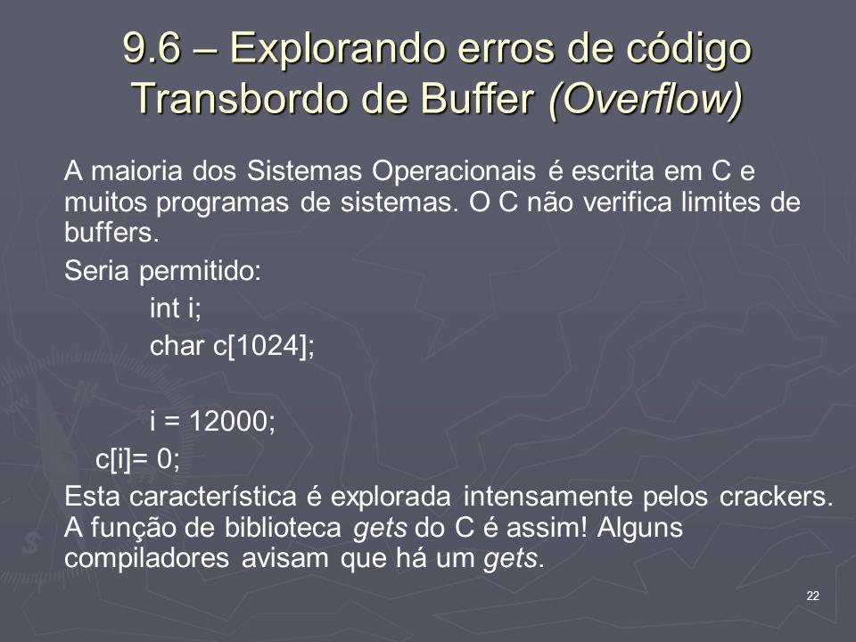22 9.6 – Explorando erros de código Transbordo de Buffer (Overflow) A maioria dos Sistemas Operacionais é escrita em C e muitos programas de sistemas.