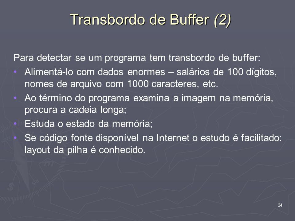 24 Transbordo de Buffer (2) Para detectar se um programa tem transbordo de buffer: Alimentá-lo com dados enormes – salários de 100 dígitos, nomes de arquivo com 1000 caracteres, etc.