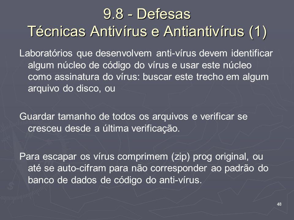 48 Laboratórios que desenvolvem anti-vírus devem identificar algum núcleo de código do vírus e usar este núcleo como assinatura do vírus: buscar este trecho em algum arquivo do disco, ou Guardar tamanho de todos os arquivos e verificar se cresceu desde a última verificação.