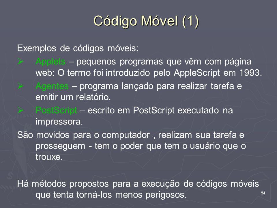 54 Código Móvel (1) Exemplos de códigos móveis: Applets – pequenos programas que vêm com página web: O termo foi introduzido pelo AppleScript em 1993.
