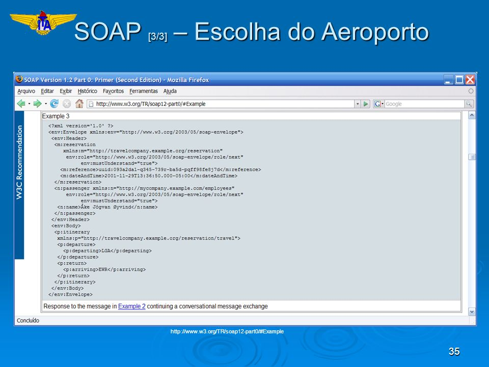 35 http://www.w3.org/TR/soap12-part0/#Example SOAP [3/3] – Escolha do Aeroporto SOAP [3/3] – Escolha do Aeroporto