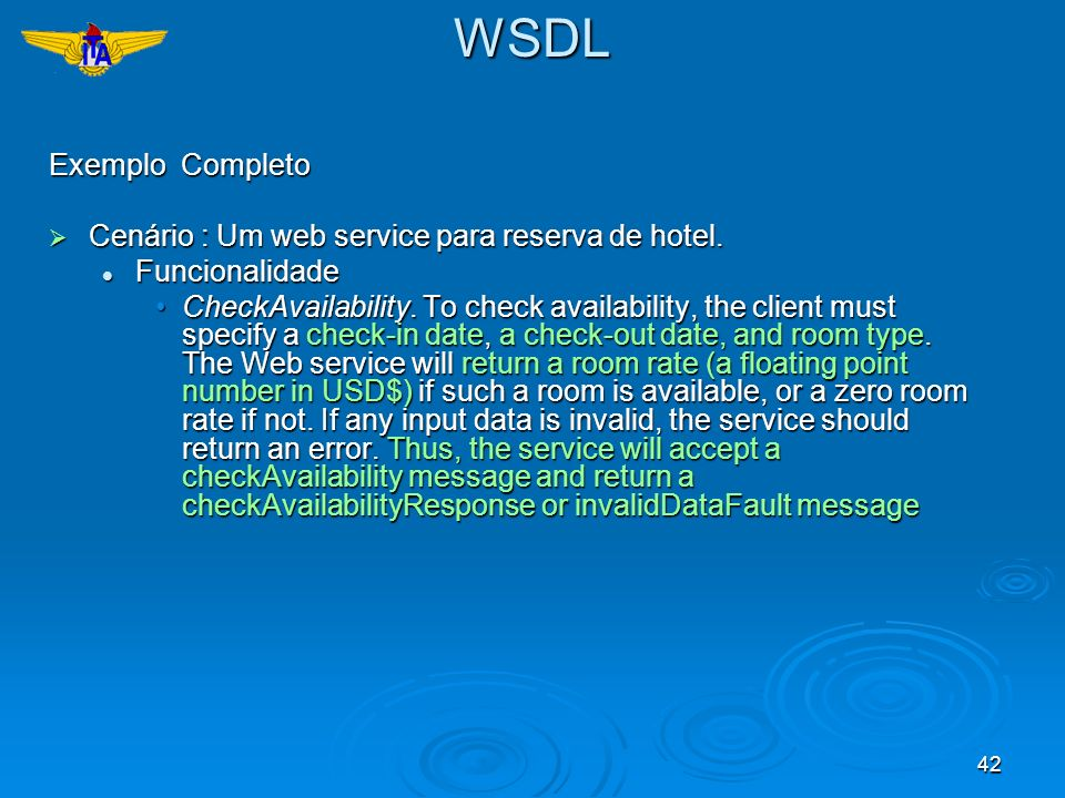 42WSDL Exemplo Completo Cenário : Um web service para reserva de hotel. Cenário : Um web service para reserva de hotel. Funcionalidade Funcionalidade