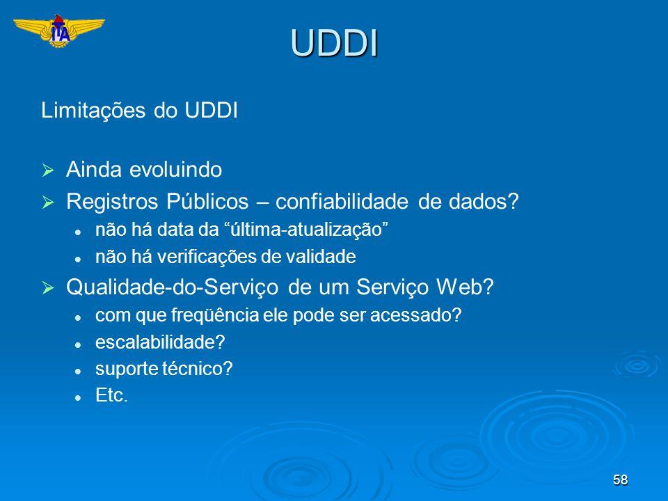 58UDDI Limitações do UDDI Ainda evoluindo Registros Públicos – confiabilidade de dados? não há data da última-atualização não há verificações de valid