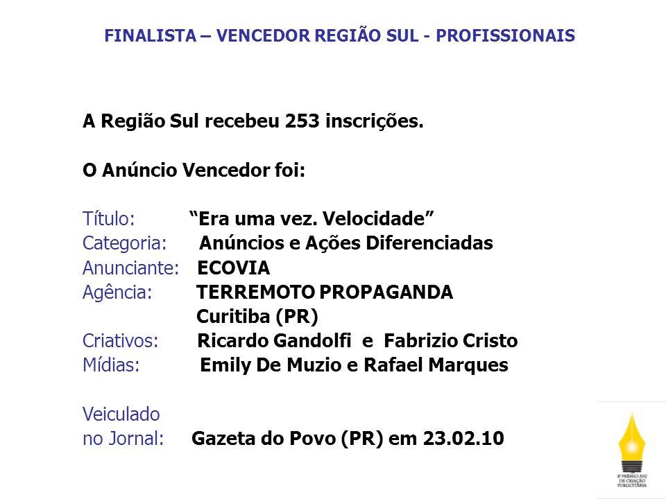 FINALISTA – VENCEDOR REGIÃO SUL - PROFISSIONAIS A Região Sul recebeu 253 inscrições. O Anúncio Vencedor foi: Título: Era uma vez. Velocidade Categoria