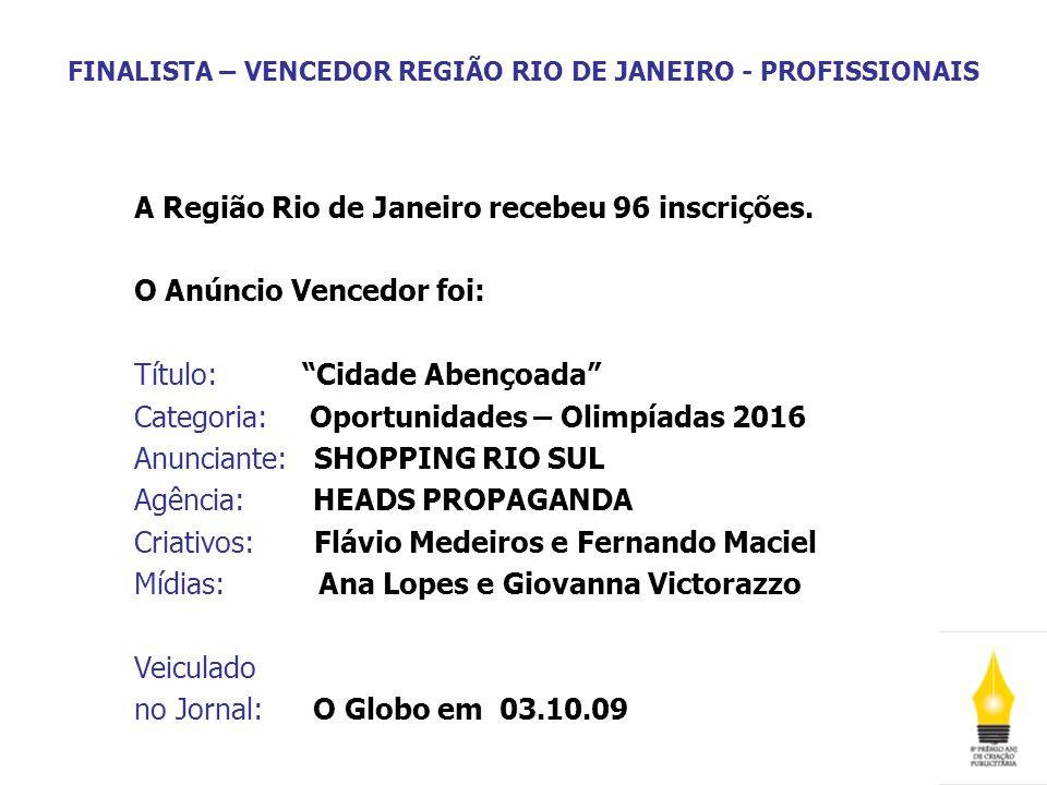 FINALISTA – VENCEDOR REGIÃO RIO DE JANEIRO - PROFISSIONAIS A Região Rio de Janeiro recebeu 96 inscrições. O Anúncio Vencedor foi: Título: Cidade Abenç