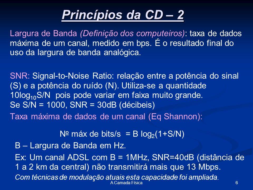 47A Camada Física Telefones Móveis de Segunda Geração: Voz Digital: D-AMPS (Digital AMPS); GSM - usado na Europa – acabou dominando; CDMA - usado nos EUA: base p/ 3G; Com o GSM surgiram: SIM (Subscriber Identity Module – chip); BSC (Base Station Controller) conectado ao MSC controla recursos de rádio e cuida do handoff; VLR – Visitor Location Register – BD dos fones na área; HLR – Home Location Register – BD da localização conhecida do fone.