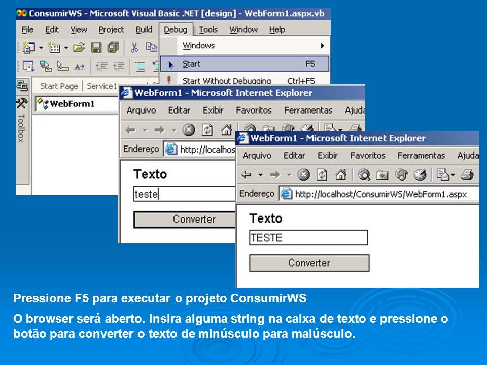 Pressione F5 para executar o projeto ConsumirWS O browser será aberto. Insira alguma string na caixa de texto e pressione o botão para converter o tex