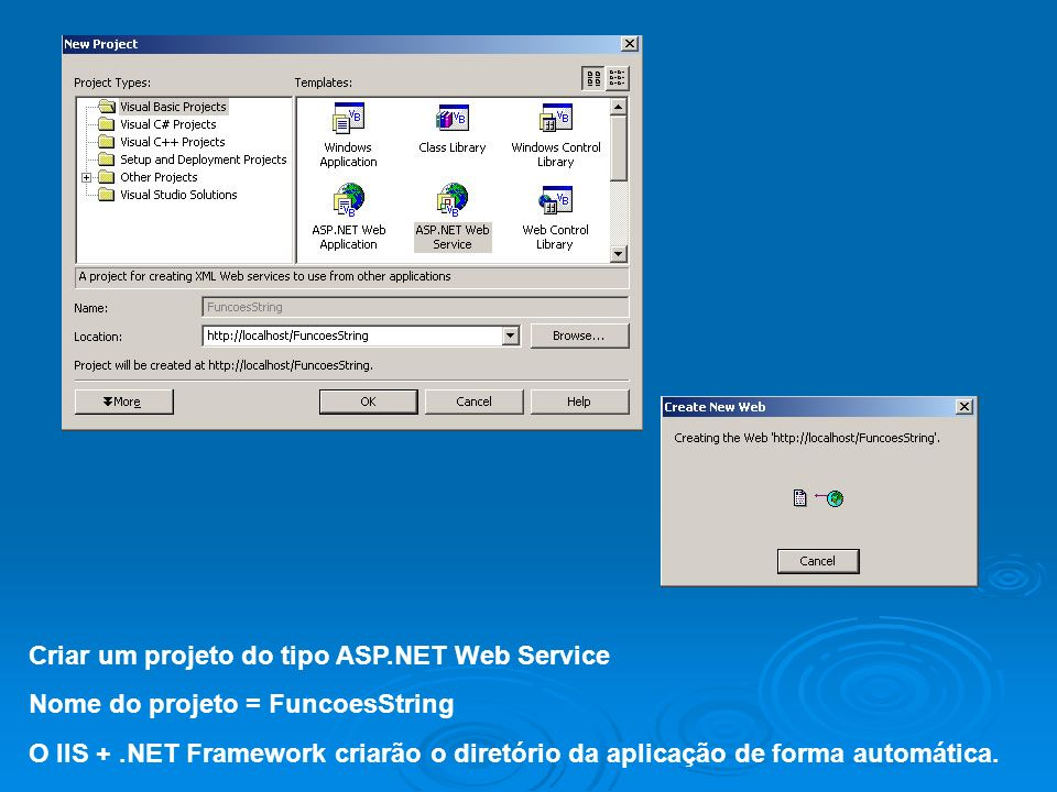 Criar um projeto do tipo ASP.NET Web Service Nome do projeto = FuncoesString O IIS +.NET Framework criarão o diretório da aplicação de forma automátic
