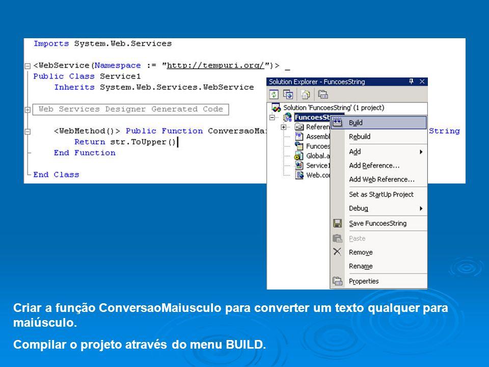 Criar a função ConversaoMaiusculo para converter um texto qualquer para maiúsculo. Compilar o projeto através do menu BUILD.