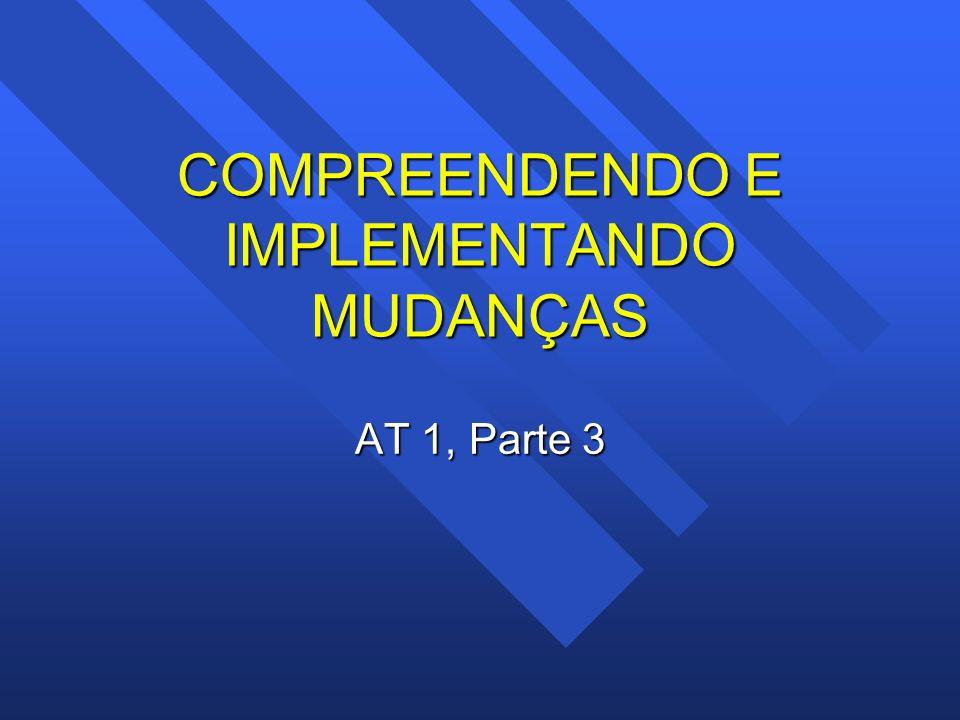 COMPREENDENDO E IMPLEMENTANDO MUDANÇAS AT 1, Parte 3
