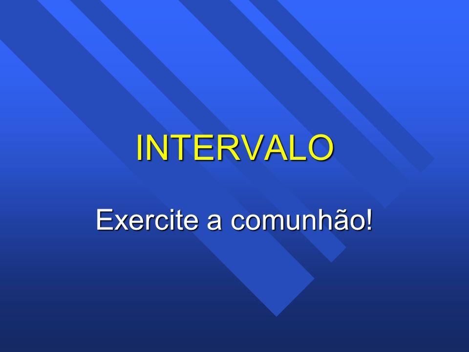 INTERVALO Exercite a comunhão!